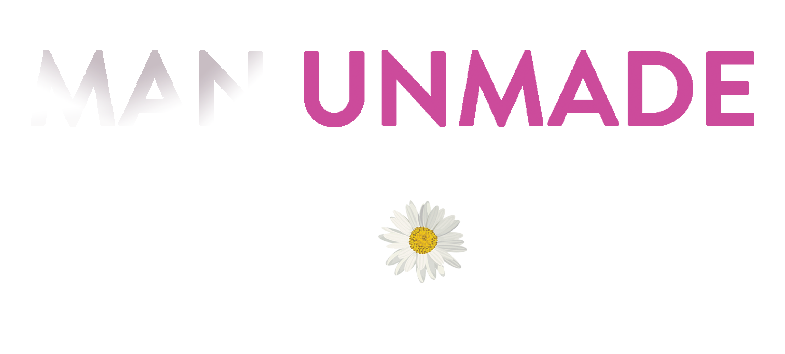 Man UnMade Podcast