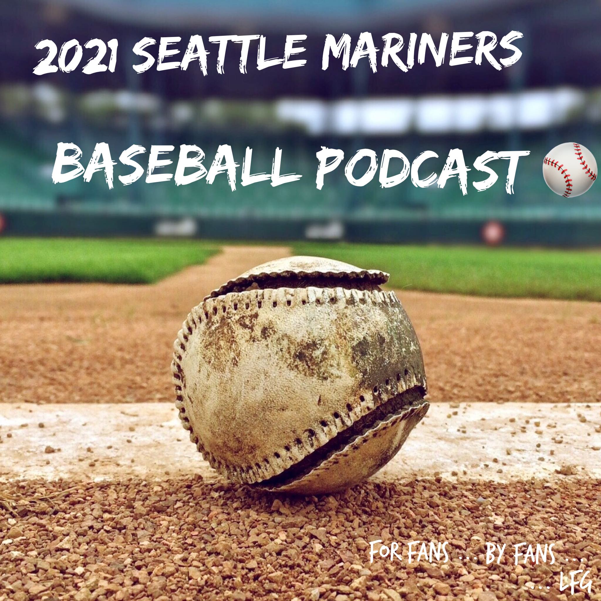 "2021 Seattle Mariners Baseball Podcast ""unofficial"""