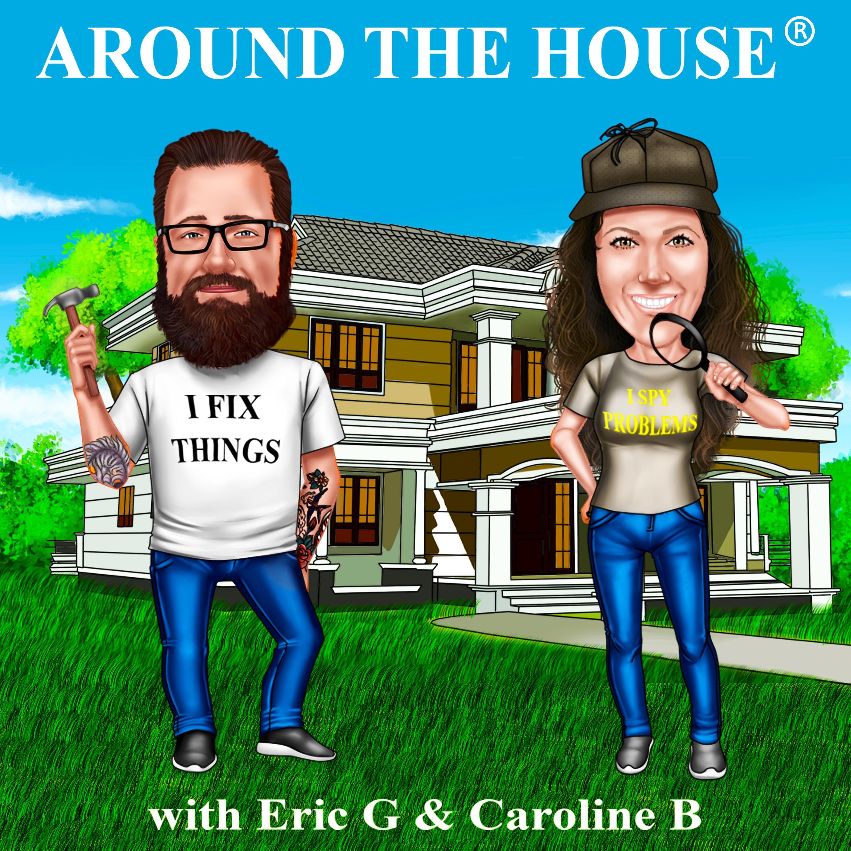 Around the House with Eric G® and Caroline B