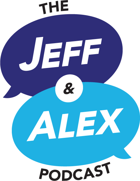 The Jeff & Alex Podcast