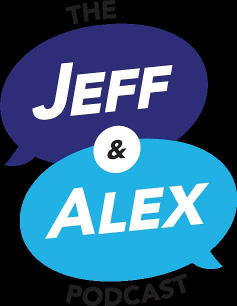 The Jeff & Alex Podcast