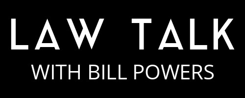 Law Talk With Bill Powers