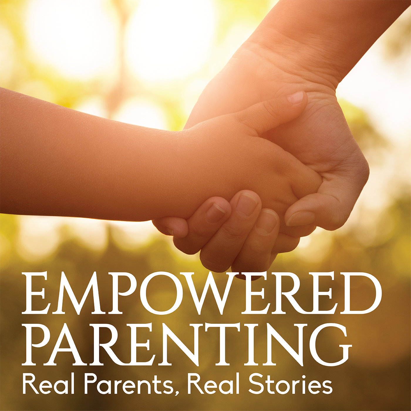 Empowered Parenting: Real Parents, Real Stories