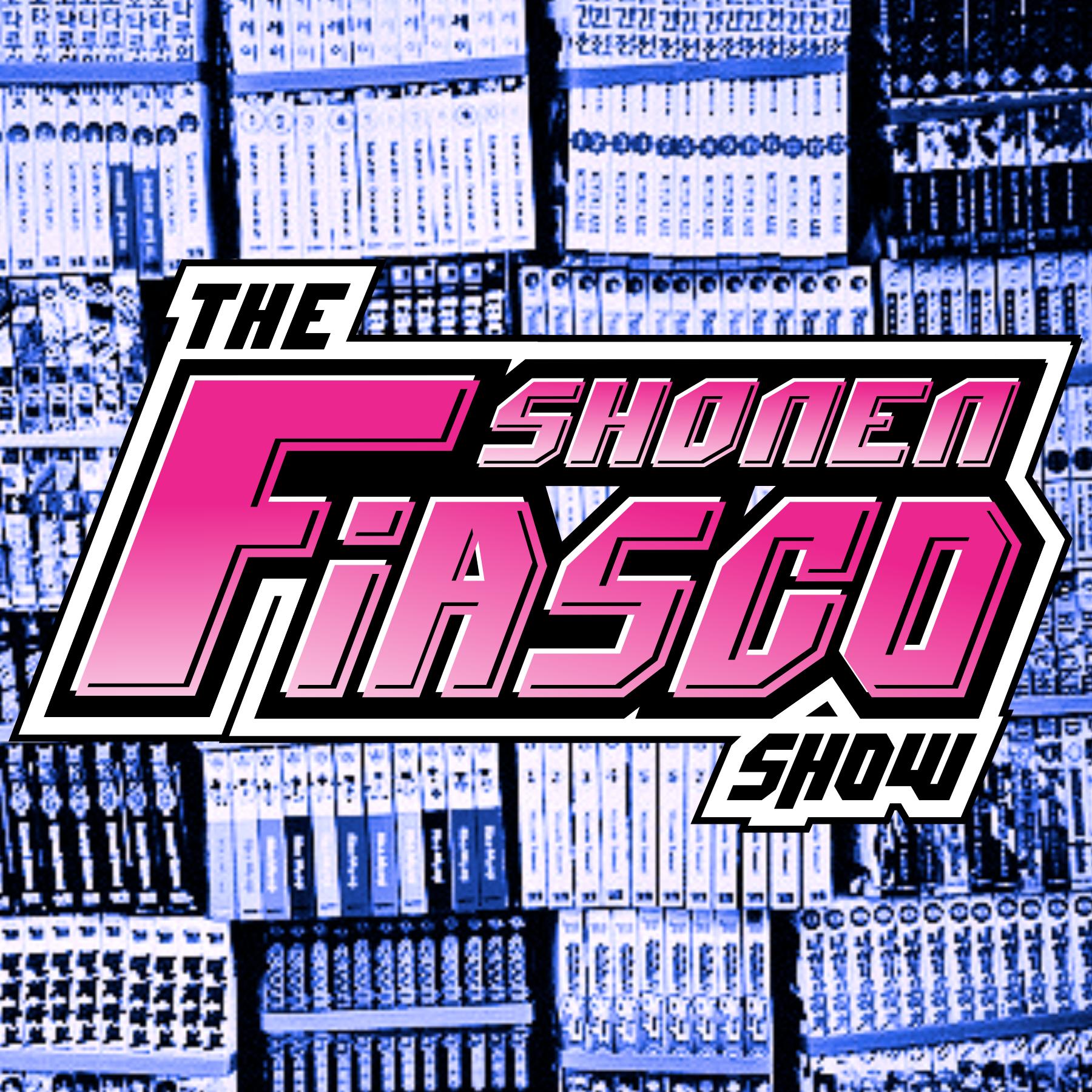 The Shonen Fiasco Show