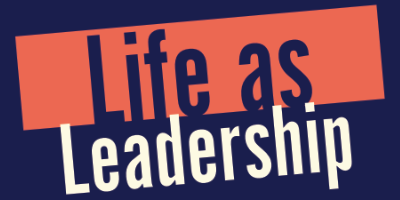 Life as Leadership