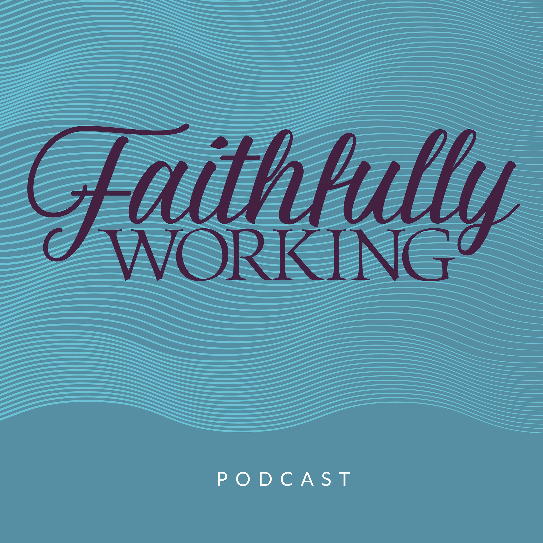 Faithfully Working Podcast